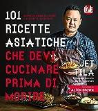 Scarica Libro 101 ricette asiatiche che devi cucinare prima di morire (PDF,EPUB,MOBI) Online Italiano Gratis