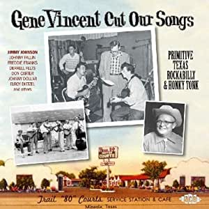 Gene Vincent Cut Our Songs: Primitive Texas Rockabilly and Hony Tonk