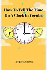 How To Tell The Time On A Clock In Yoruba Kindle Edition