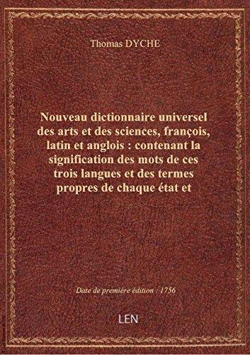 Nouveau dictionnaire universel des arts et des sciences, françois, latin et anglois : contenant la s