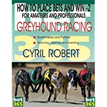 HOW TO PLACE AND WIN BETS IN GREYHOUND RACING for amateurs and professional punters: HOW TO PLACE AND WIN BETS IN GREYHOUND RACING for amateurs and professional punters