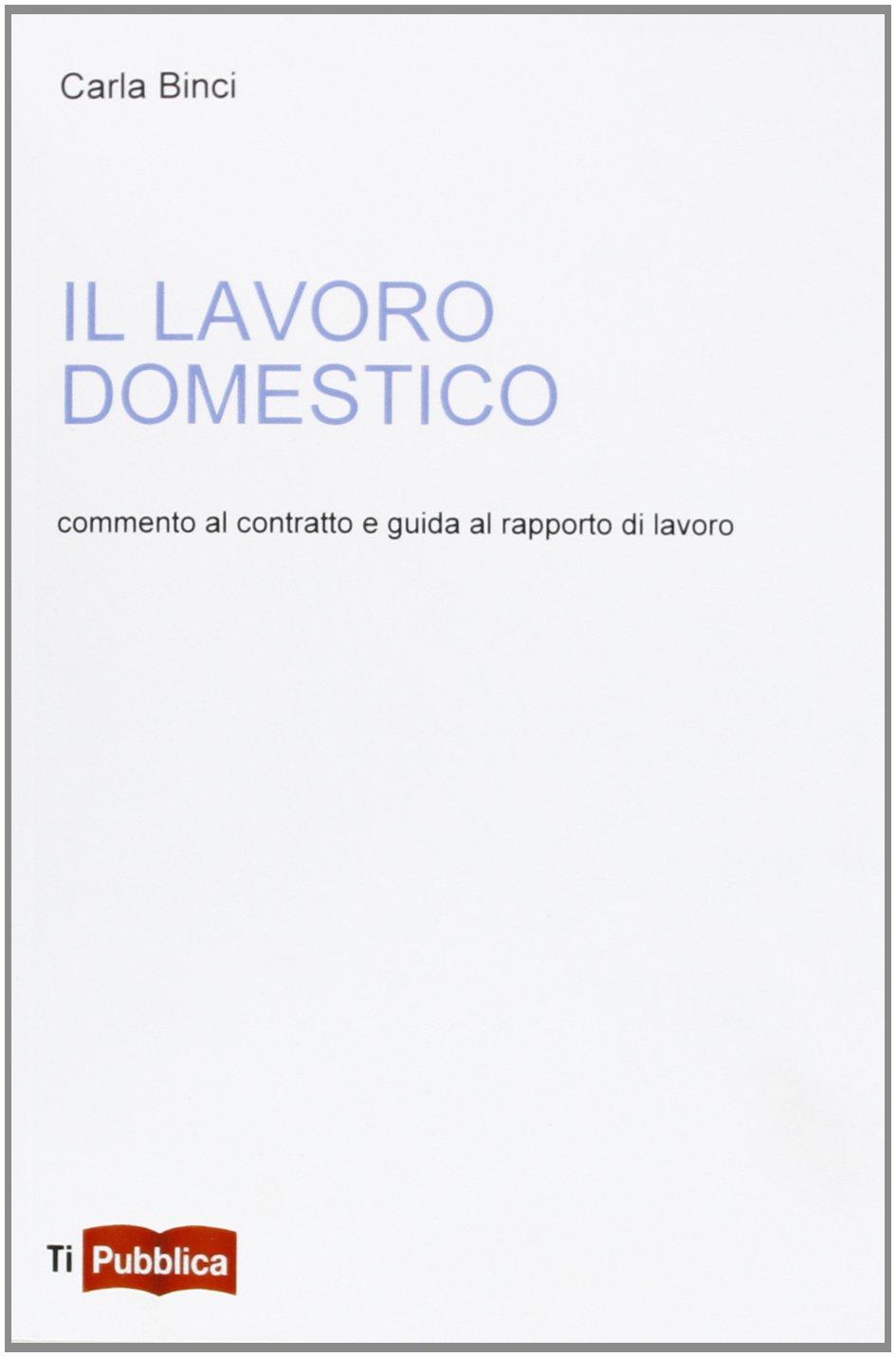 Il lavoro domestico. Commento al contratto e guida al rapporto di lavoro