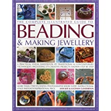 Complete Illustrated Guide to Beading & Making Jewellery: A Practical Visual Handbook of Traditional & Contemporary Techniques, Including 175 Creative Projects Shown Step by Step