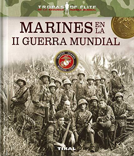 Marines en la II Guerra Mundial (Tropas de élite) por Tikal Ediciones S A
