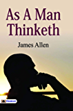 As a Man Thinketh (Best Motivational Books for Personal Development (Design Your Life))