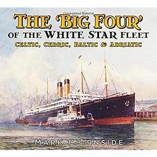 The 'Big Four' of the White Star Fleet: Celtic, Cedric, Baltic & Adriatic
