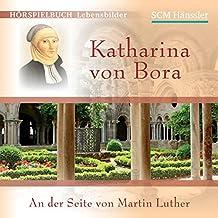 Katharina von Bora: An der Seite von Martin Luther