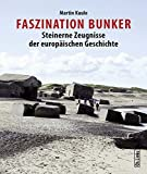 Faszination Bunker: Steinerne Zeugnisse der europäischen Geschichte