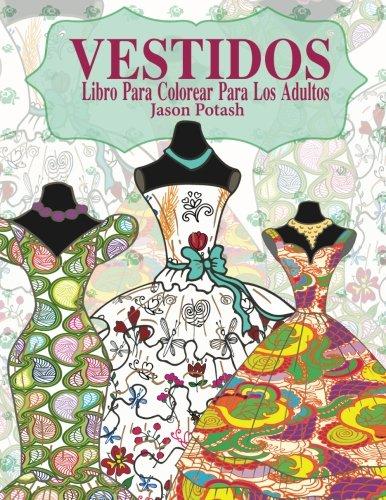 Vestidos Libro Para Colorear Para Los Adultos (El alivio de tensión para adultos para colorear)