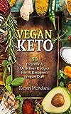 Vegan Keto: 50 Healthy & Delicious Recipes For A Ketogenic Vegan Diet (vegan ketogenic cookbook Book 1)