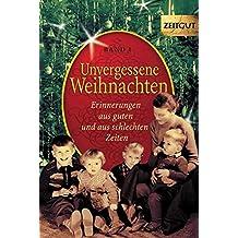 Unvergessene Weihnachten - Band 1: Erinnerungen aus guten und aus schlechten Zeiten. 1918-1959 (Zeitgut)