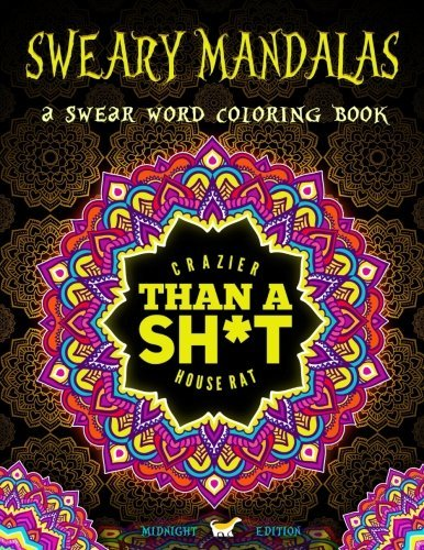 Sweary Mandalas: Midnight Edition: A Swear Word Mandala Coloring Book With Funny Curse Words On Dramatic Black Background Paper (Humorous Swear Words Coloring Books For Grown-Ups) by Honey Badger Adult Coloring Books (2016-05-26)
