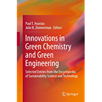 Innovations in Green Chemistry and Green Engineering: Selected Entries from the Encyclopedia of Sustainability Science…