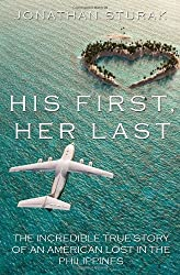 His First, Her Last: The Incredible True Story of an American Lost in the Philippines by Jonathan Sturak (2013-09-03)