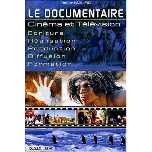 Le documentaire : Cinéma et Télévision Ecriture-Réalisation-Production-Diffusion-Formation