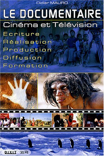 Le documentaire : Cinma et Tlvision Ecriture-Ralisation-Production-Diffusion-Formation
