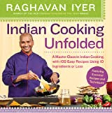 Indian Cooking Unfolded: A Master Class in Indian Cooking, with 100 Easy Recipes Using 10 Ingredients or Less (English Edition)