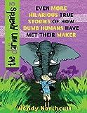 The Darwin Awards III: Even More True Stories of How Dumb Humans Have Met Their Maker