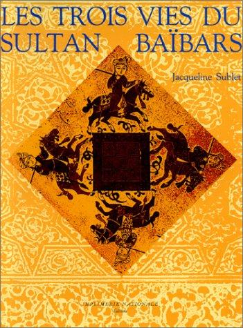 Les trois vies du sultan Baïbars