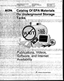 Catalog of EPA Materials on Underground Storage Tanks: Publications Videos Software and Internet Availability (English Edition)
