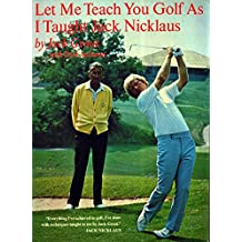 Let Me Teach You Golf As I Taught Jack Nicklaus