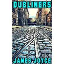 Dubliners: By James Joyce (Illustrated And Unabridged)