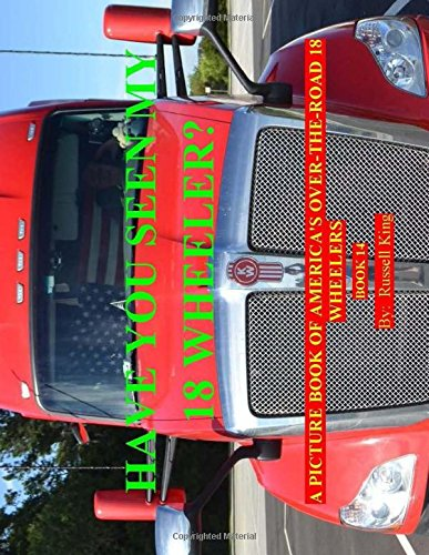 2: Have You Seen My 18 Wheeler?: A Picture Book of America's Over-The-Road 18 Wheelers (4 Wheeler Spiele)