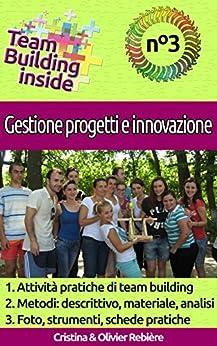 Team Building inside n°3 - Gestione progetti e innovazione: Create e vivete lo spirito di squadra! di [Rebière, Cristina, Rebiere, Olivier]