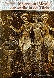 Malerei und Mosaik der Antike in der Türkei