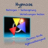 Hypnose - Betrogen, Seitensprung Verletzungen heilen