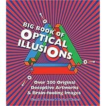 Big Book of Optical Illusions: Over 200 Original Decepitve Artworks & Brain-Fooling Images