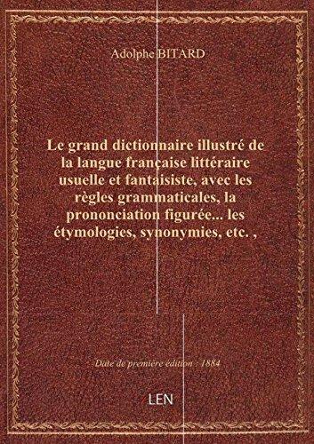 Le grand dictionnaire illustré de la langue française littéraire usuelle et fantaisiste, avec les rè par Adolphe BITARD