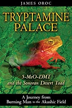 Tryptamine Palace: 5-MeO-DMT and the Sonoran Desert Toad par [Oroc, James]