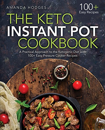 Download free pdf the keto instant pot cookbook a practical the keto instant pot cookbook a practical approach to the ketogenic diet with 100 easy pressure cooker recipes by amanda hodges read online book detail forumfinder Image collections