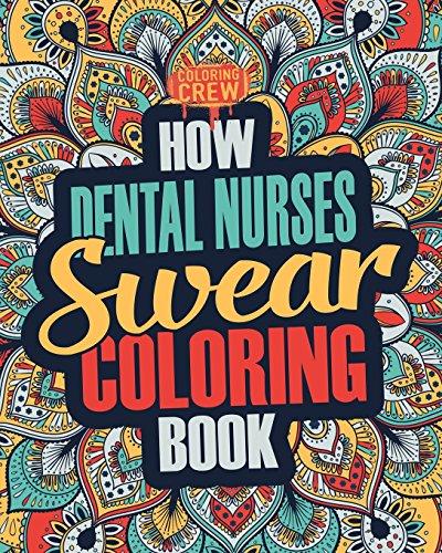 How Dental Nurses Swear Coloring Book: A Funny, Irreverent, Clean Swear Word Dental Nurse Coloring Book Gift Idea: Volume 1 (Dental Nurse Coloring Books)