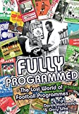 Fully Programmed: The Lost World of Football Programmes...