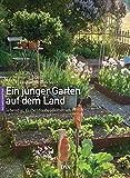 Ein junger Garten auf dem Land: ideenreich, lebendig, farbenfroh