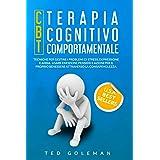 Terapia cognitivo-comportamentale (CBT): Tecniche per gestire i problemi di stress, depressione e ansia. Usare emozioni, pens