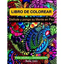 Libro de colorear para adultos y adolescentes: Disfrute y ponga su mente en paz (Spanish Edition) by Bella Stitt (2015-12-14)