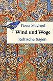 Wind und Woge - Keltische Sagen - Fiona MacLeod