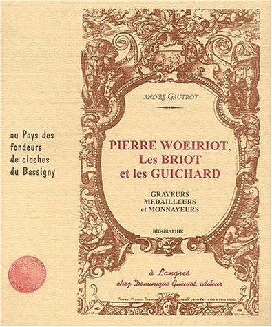 Pierre Woeiriot, Les Briot et les Guichard. : Graveurs, médailleurs et monnayeurs