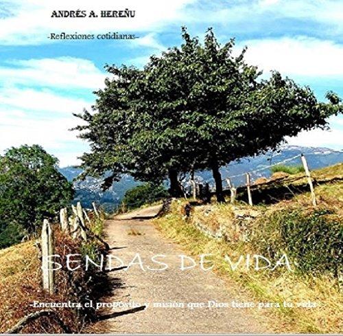 Sendas de Vida: Misión y propósito que Dios tiene para tu vida por Andres Hereñu
