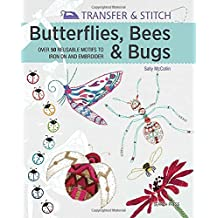 Transfer & Stitch: Butterflies, Bees & Bugs: Over 50 reusable motifs to iron on and embroider