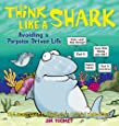 Think Like a Shark: Avoiding a Porpoise-Driven Life (Sherman's Lagoon Collections)