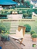 100 Traumgärten in Deutschland: Gärten - geplant und gebaut von den Gärtnern von Eden - Die Gärtner von Eden
