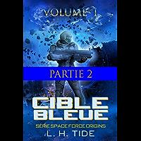 CIBLE BLEUE: Episode 2 - Partie 2 du Volume 1 du premier tome de la Série SPACE FORCE ORIGINS