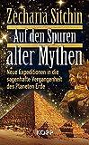 Auf den Spuren alter Mythen: Neue Expeditionen in die sagenhafte Vergangenheit des Planeten Erde