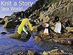 Knit a Story about Sea World (Knittin...