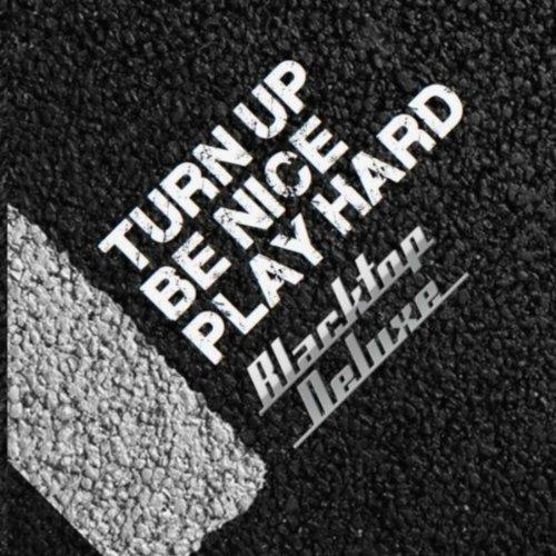 Turn Up, Be Nice, Play Hard