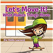 Let's Move It! What Makes Things Move (For Kiddie Learners): Physics for Kids - Mass and Motion in General Relativity (Children's Physics Books)